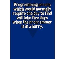 Programming errors which would normally require one day to find will take five days when the programmer is in a hurry. Photographic Print
