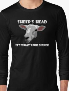 Sheep Head. It's What's For Dinner Long Sleeve T-Shirt