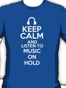 Keep calm and listen to Music on hold T-Shirt