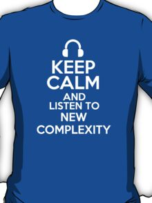 Keep calm and listen to New Complexity T-Shirt