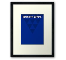 Rehab is for quitters. Framed Print