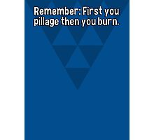 Remember: First you pillage then you burn. Photographic Print
