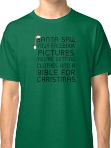 Santa Saw Your Facebook Pictures, You're Getting Clothes And A Bible For Christmas Classic T-Shirt
