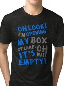 Oh look! I'm Opening my box of care Oh Wait! It's Empty Tri-blend T-Shirt