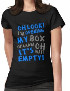 Oh look! I'm Opening my box of care Oh Wait! It's Empty Womens Fitted T-Shirt