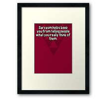 Sarcasm helps keep you from telling people what you really think of them. Framed Print