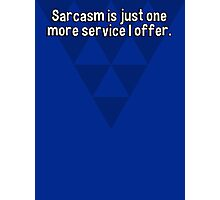 Sarcasm is just one more service I offer. Photographic Print