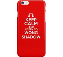 Keep calm and listen to Wong shadow iPhone Case/Skin