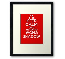 Keep calm and listen to Wong shadow Framed Print