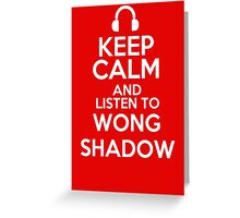 Keep calm and listen to Wong shadow Greeting Card