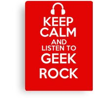 Keep calm and listen to Geek rock Canvas Print