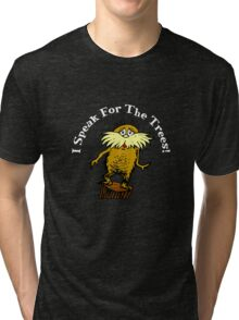 I Am the Lorax, I Speak for the Trees! Tri-blend T-Shirt