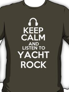 Keep calm and listen to Yacht Rock T-Shirt