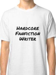 Hardcore Fanfic Writer Classic T-Shirt