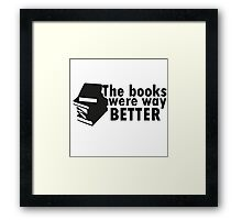 The books were better Framed Print