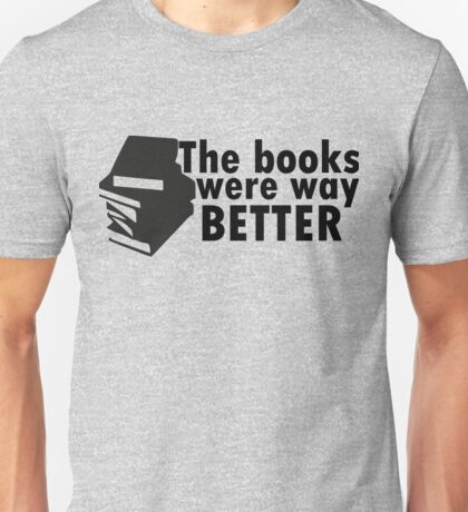 The books were better Unisex T-Shirt