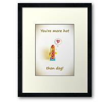You're more hot than dog Framed Print