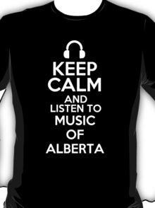 Keep calm and listen to Music of Alberta T-Shirt