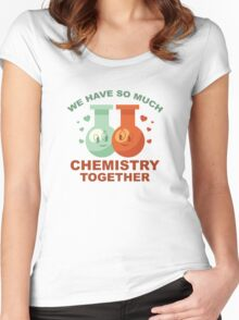 We Have So Much Chemistry Together Women's Fitted Scoop T-Shirt