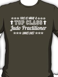 This Is What A Top Class Judo Practitioner Looks Like T-Shirt