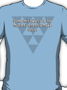 Some mistakes are too much fun to only make once. T-Shirt
