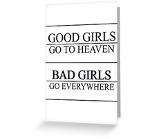 Good Girls go to heaven, Bad Girls go everywhere Greeting Card
