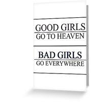 Good Girls go to heaven, Bad Girls go everywhere Greeting Card