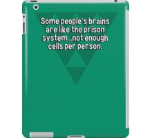 Some people's brains are like the prison system...not enough cells per person. iPad Case/Skin