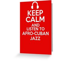 Keep calm and listen to Afro-Cuban jazz Greeting Card