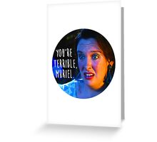 """You're terrible, Muriel"" Quote Design Greeting Card"