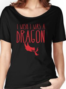 I wish I was a DRAGON! with fire breathing dragons head Women's Relaxed Fit T-Shirt