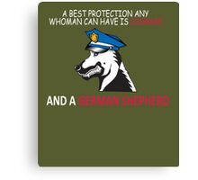 a best protection any whoman can have is courage and a german sheperd Canvas Print