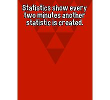 Statistics show every two minutes another statistic is created. Photographic Print