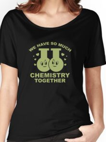 We Have So Much Chemistry Together Women's Relaxed Fit T-Shirt
