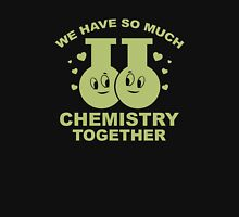 We Have So Much Chemistry Together Unisex T-Shirt
