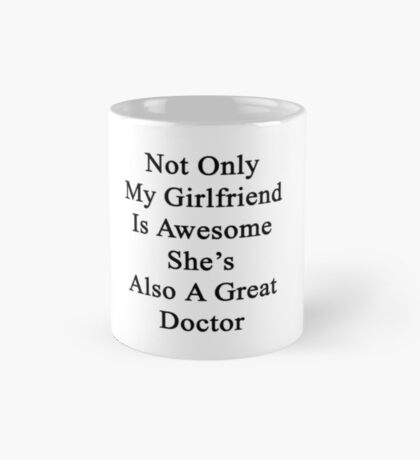 Not Only My Girlfriend Is Awesome She's Also A Great Doctor  Mug