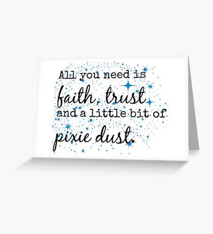 Faith, Trust and Pixie Dust. Greeting Card