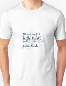 Faith, Trust and Pixie Dust. Unisex T-Shirt