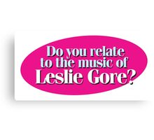 Hairspray - Do you relate to the music of Leslie Gore? Canvas Print