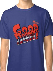 Good Morning USA! Classic T-Shirt