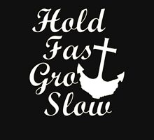 Hold Fast Grow Slow Unisex T-Shirt