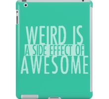 WEIRD IS (a side effect of) AWESOME iPad Case/Skin
