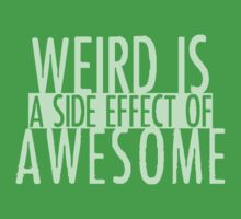 WEIRD IS (a side effect of) AWESOME by ezcreative