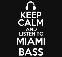 Keep calm and listen to Miami bass by mjones7778