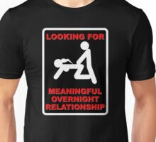 FUNNY T SHIRT LOOKING FOR MEANINGFUL OVERNIGHT RELATIONSHIP WANTED Unisex T-Shirt