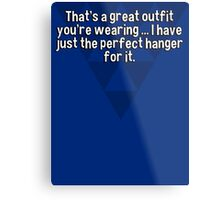 That's a great outfit you're wearing ... I have just the perfect hanger for it. Metal Print