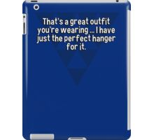 That's a great outfit you're wearing ... I have just the perfect hanger for it. iPad Case/Skin