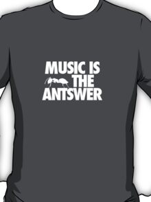 Music is the Antswer T-Shirt