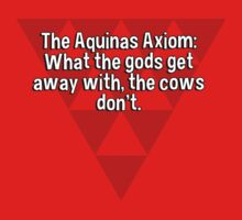 The Aquinas Axiom: What the gods get away with' the cows don't. by margdbrown