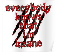 Everybody Knows That i'm insane Poster